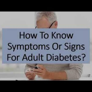 How To Know Symptoms Or Signs For Adult Diabetes?