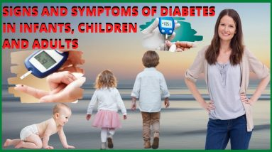 SIGNS AND SYMPTOMS OF DIABETES IN INFANTS, CHILDREN AND ADULTS